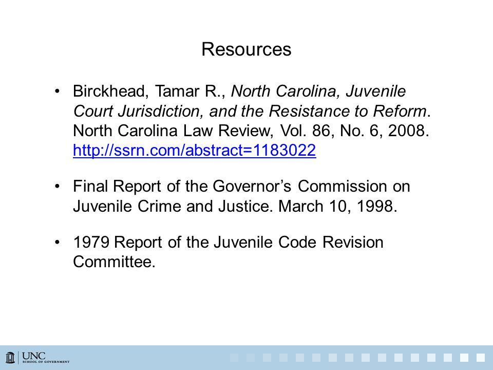 Resources Birckhead, Tamar R., North Carolina, Juvenile Court Jurisdiction, and the Resistance to Reform.