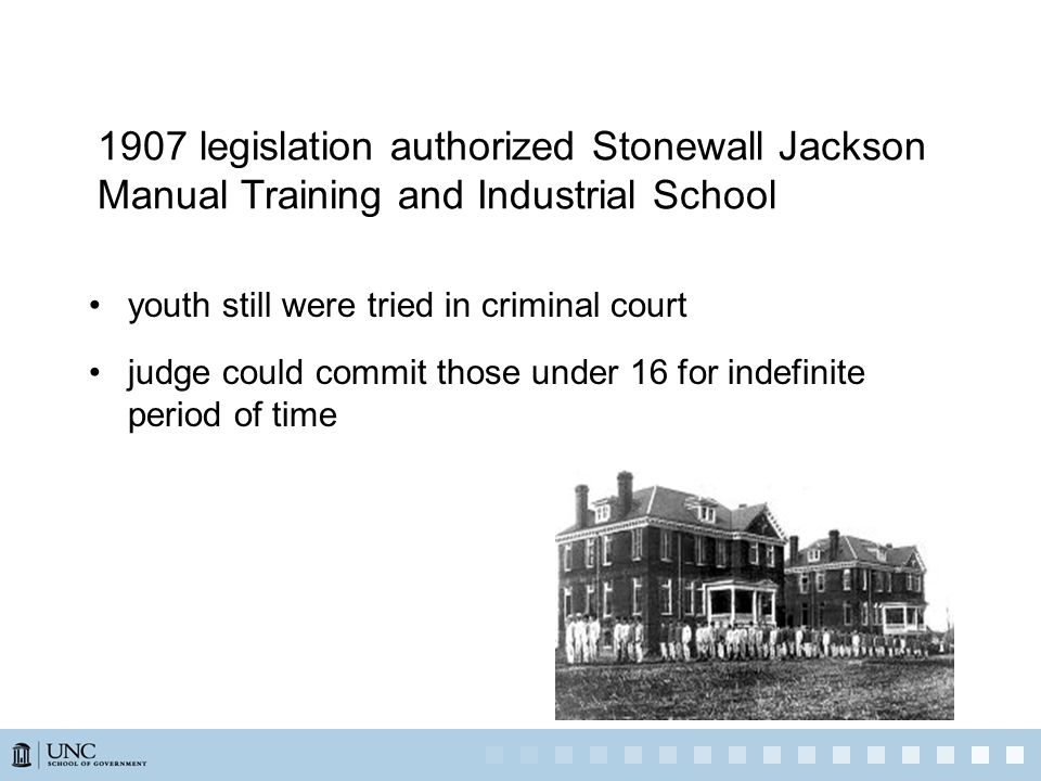 1907 legislation authorized Stonewall Jackson Manual Training and Industrial School youth still were tried in criminal court judge could commit those under 16 for indefinite period of time