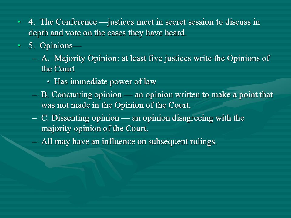 4. The Conference —justices meet in secret session to discuss in depth and vote on the cases they have heard.4. The Conference —justices meet in secre