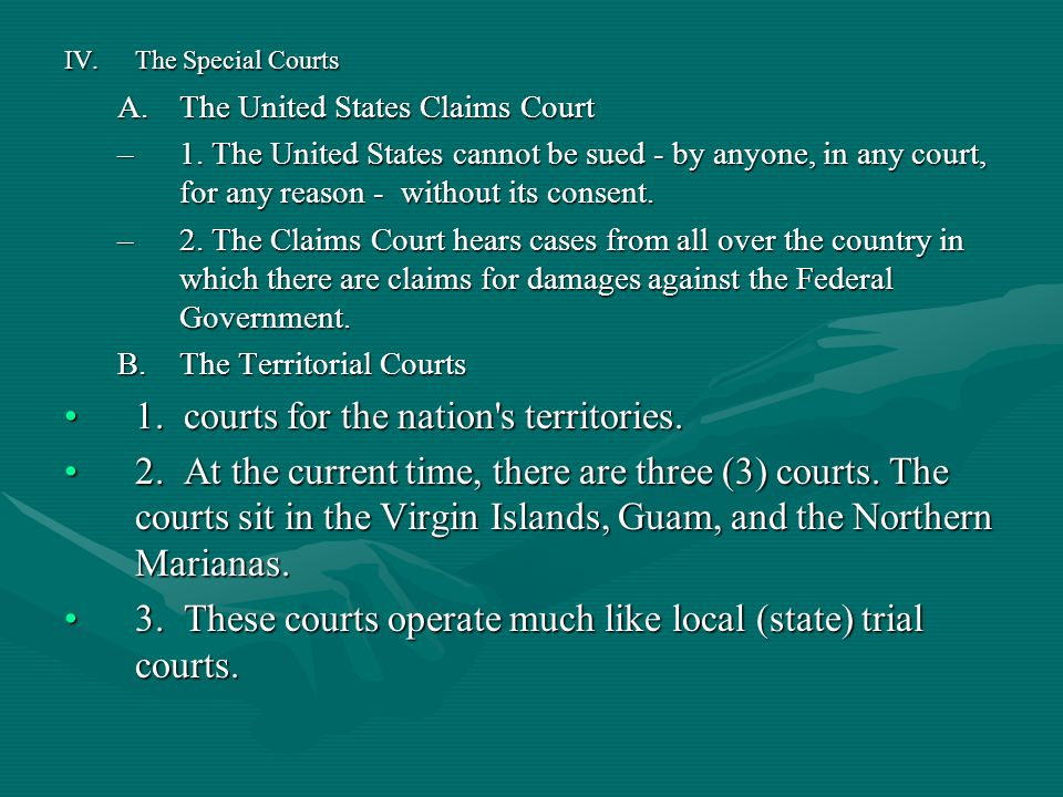 IV.The Special Courts A.The United States Claims Court –1. The United States cannot be sued - by anyone, in any court, for any reason - without its co
