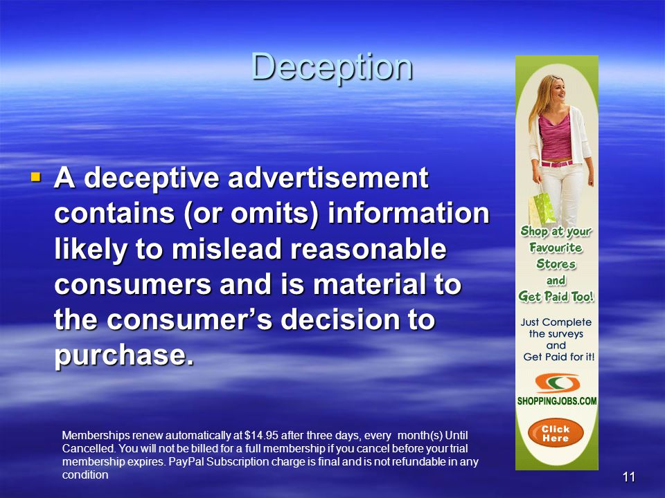 11 Deception  A deceptive advertisement contains (or omits) information likely to mislead reasonable consumers and is material to the consumer's decision to purchase.