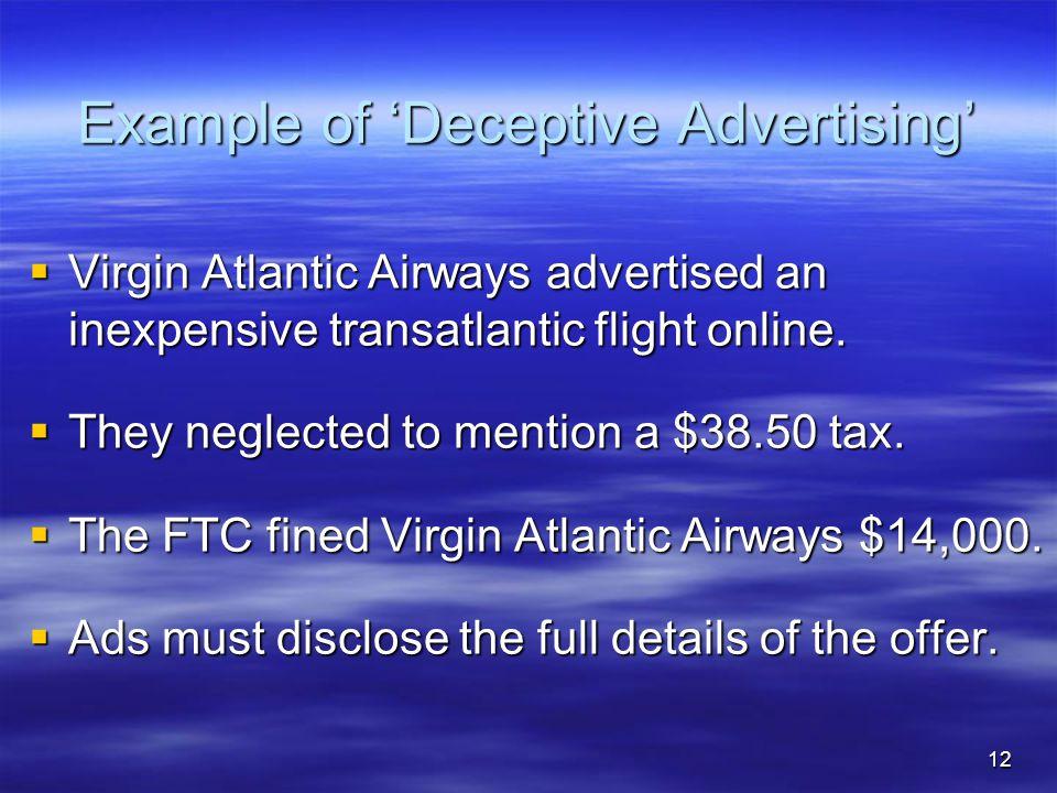 12 Example of 'Deceptive Advertising'  Virgin Atlantic Airways advertised an inexpensive transatlantic flight online.