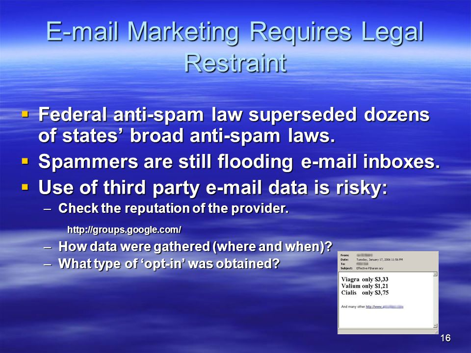 16 E-mail Marketing Requires Legal Restraint  Federal anti-spam law superseded dozens of states' broad anti-spam laws.