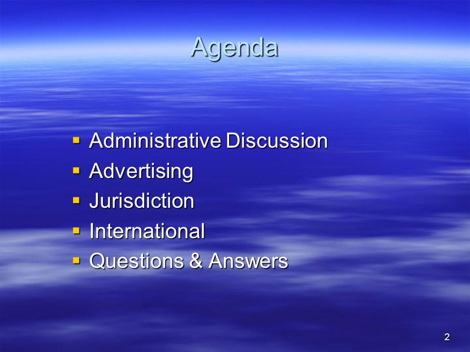 2 Agenda  Administrative Discussion  Advertising  Jurisdiction  International  Questions & Answers