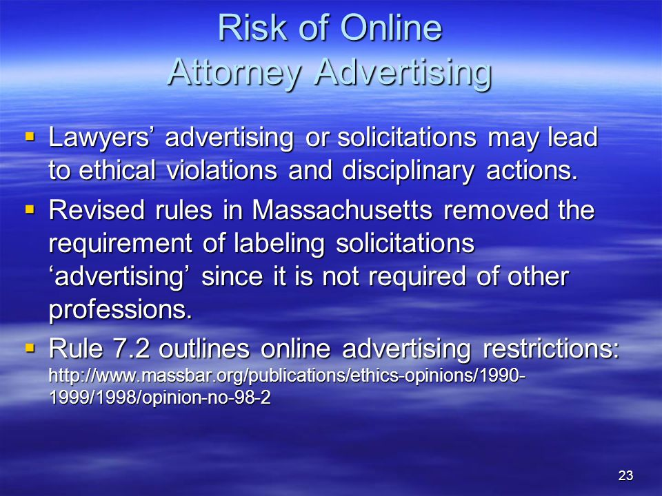 23 Risk of Online Attorney Advertising  Lawyers' advertising or solicitations may lead to ethical violations and disciplinary actions.