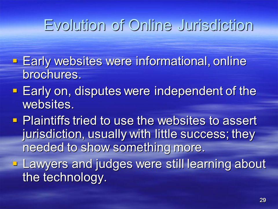 29 Evolution of Online Jurisdiction  Early websites were informational, online brochures.