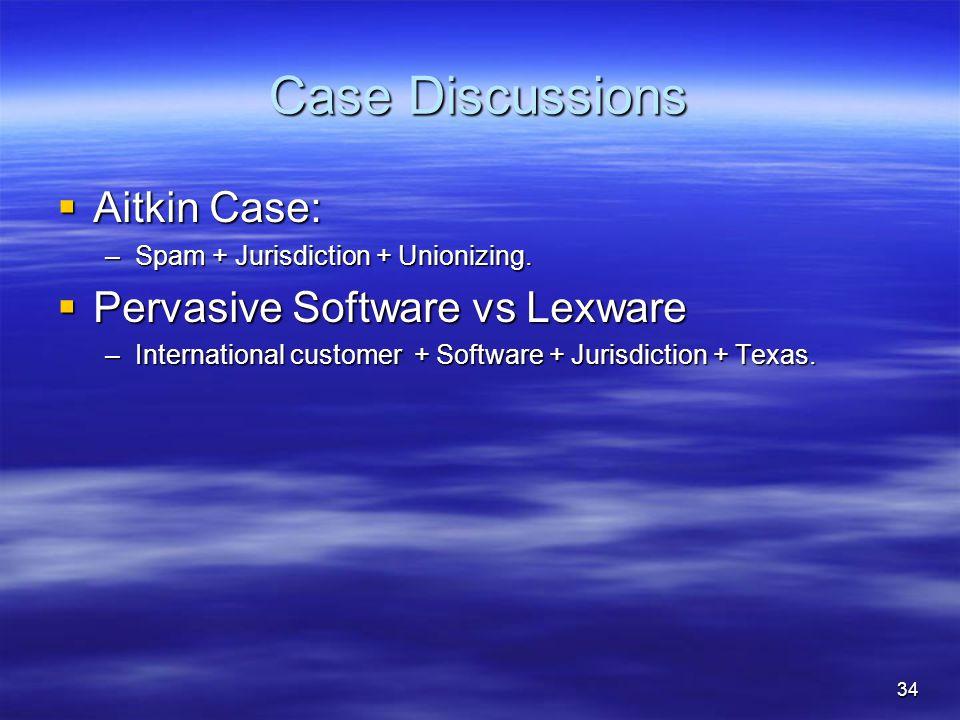 34 Case Discussions  Aitkin Case: –Spam + Jurisdiction + Unionizing.
