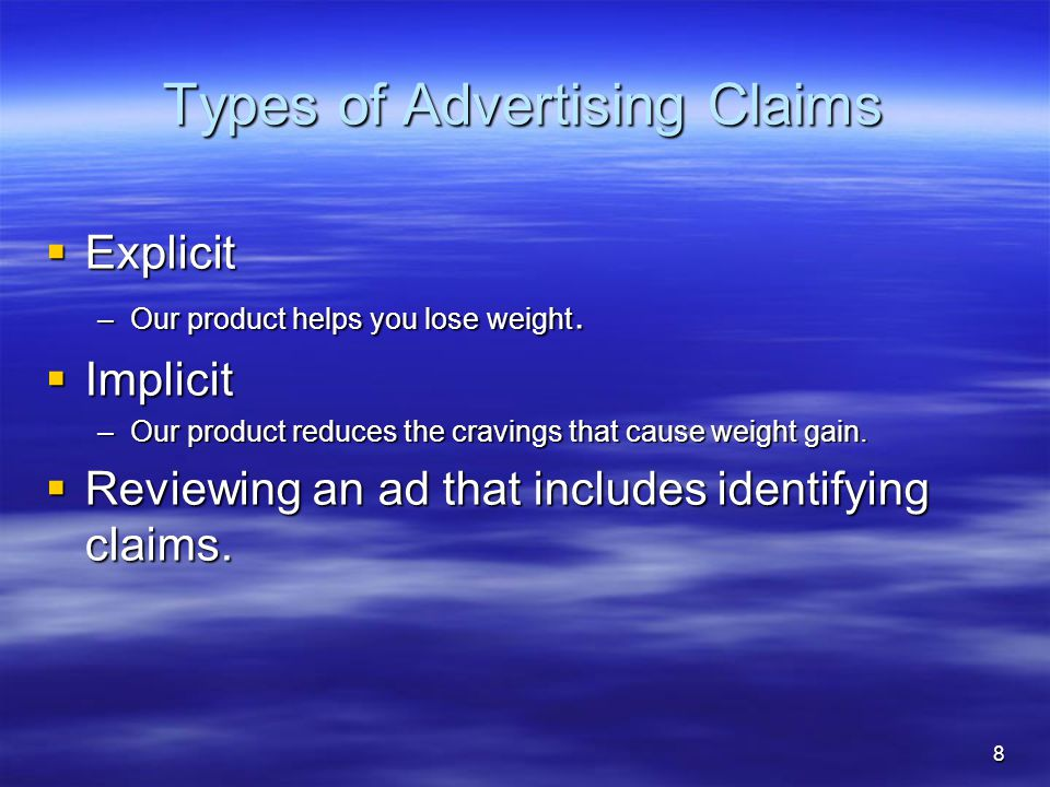 8 Types of Advertising Claims  Explicit –Our product helps you lose weight.