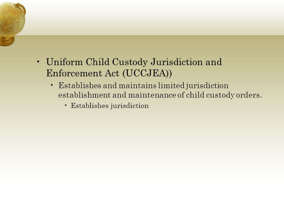 Uniform Child Custody Jurisdiction and Enforcement Act (UCCJEA)) Establishes and maintains limited jurisdiction establishment and maintenance of child
