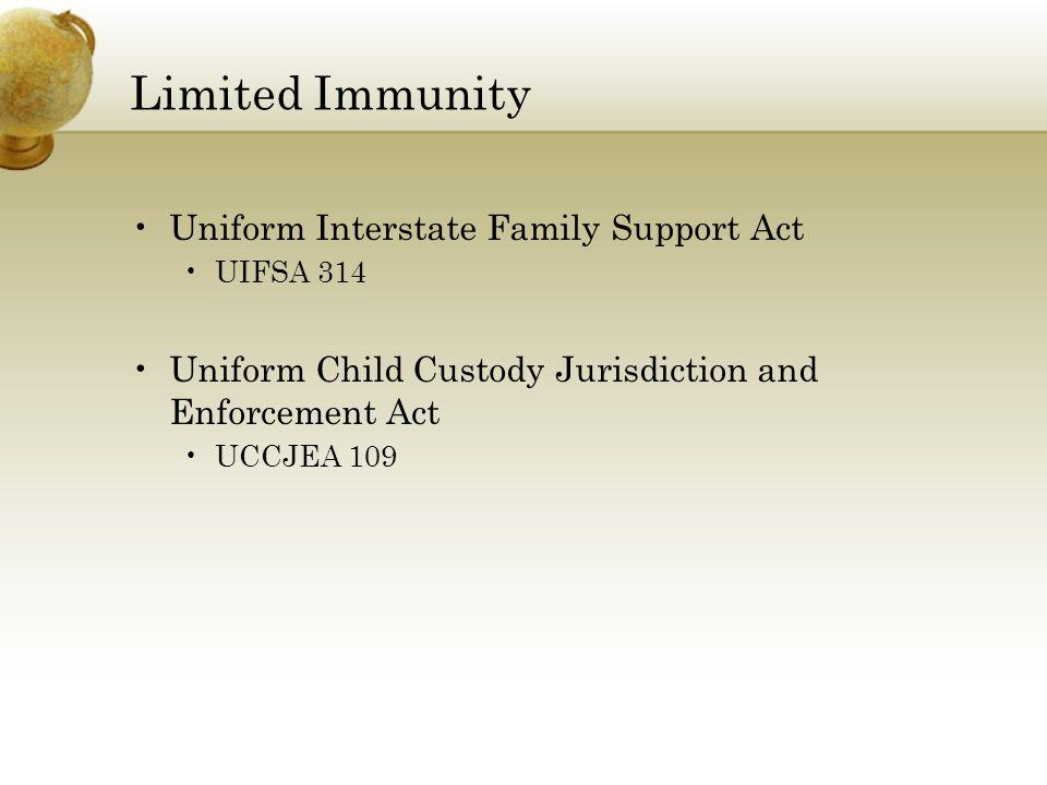 Limited Immunity Uniform Interstate Family Support Act UIFSA 314 Uniform Child Custody Jurisdiction and Enforcement Act UCCJEA 109