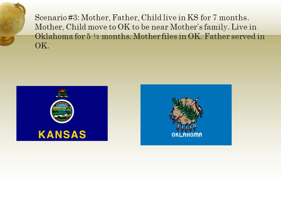 Scenario #3: Mother, Father, Child live in KS for 7 months. Mother, Child move to OK to be near Mother's family. Live in Oklahoma for 5 ½ months. Moth