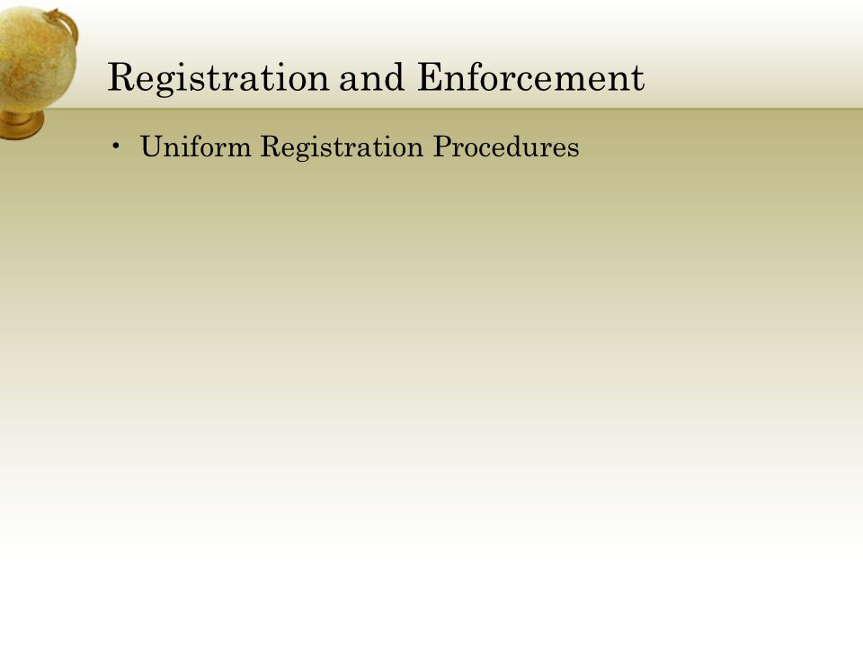 Registration and Enforcement Uniform Registration Procedures