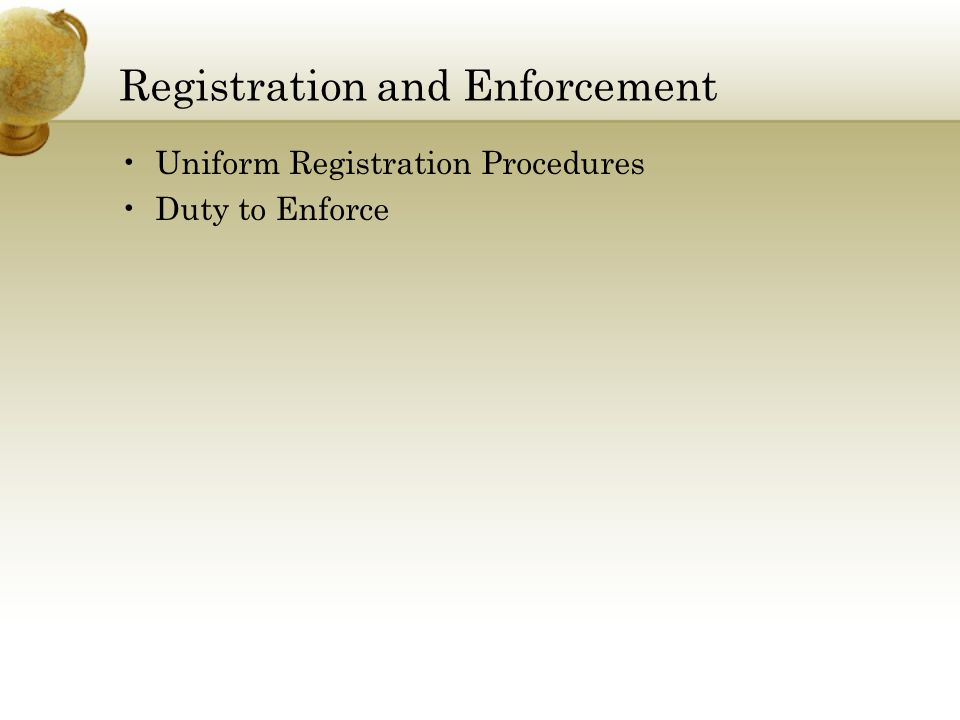Registration and Enforcement Uniform Registration Procedures Duty to Enforce