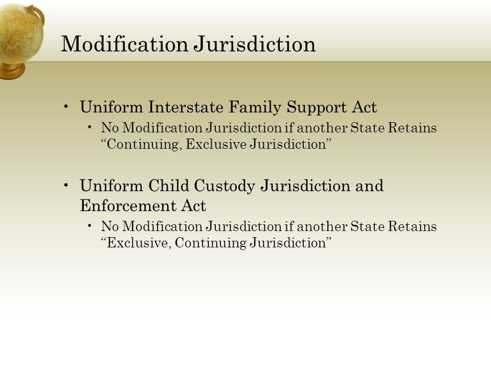 "Modification Jurisdiction Uniform Interstate Family Support Act No Modification Jurisdiction if another State Retains ""Continuing, Exclusive Jurisdict"