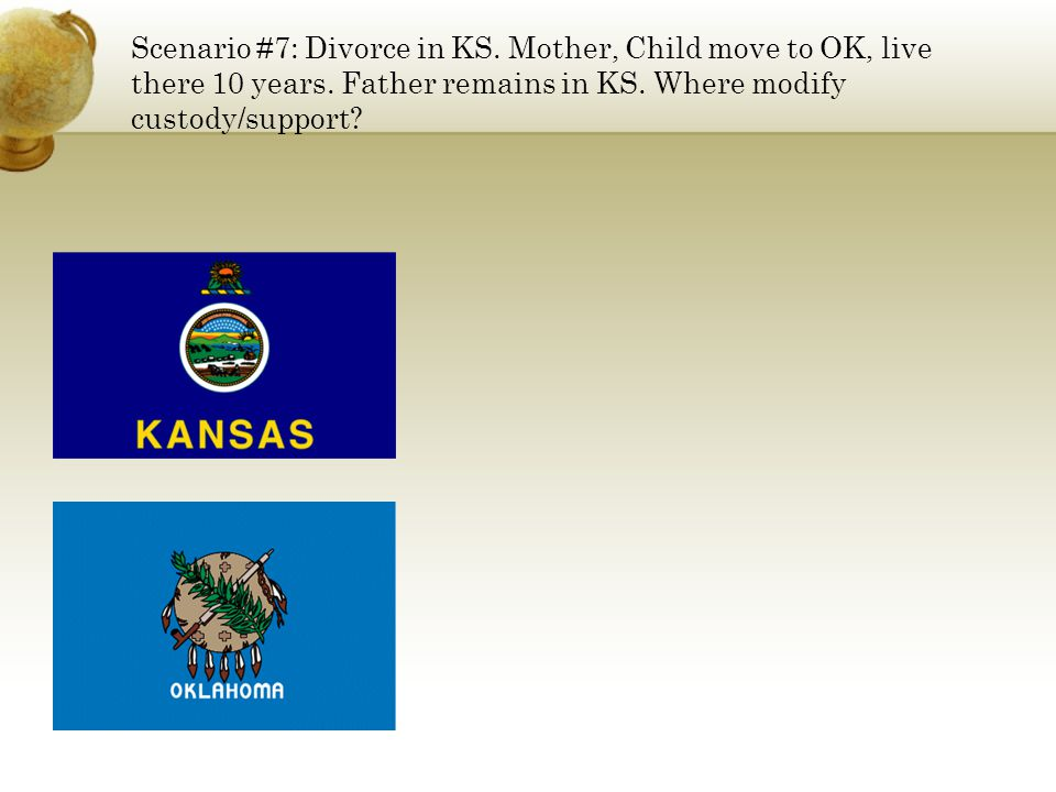 Scenario #7: Divorce in KS. Mother, Child move to OK, live there 10 years.