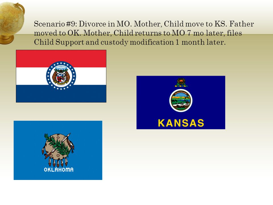 Scenario #9: Divorce in MO. Mother, Child move to KS. Father moved to OK. Mother, Child returns to MO 7 mo later, files Child Support and custody modi