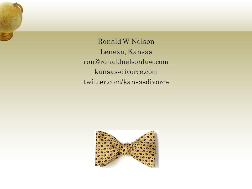 Ronald W Nelson Lenexa, Kansas ron@ronaldnelsonlaw.com kansas-divorce.com twitter.com/kansasdivorce
