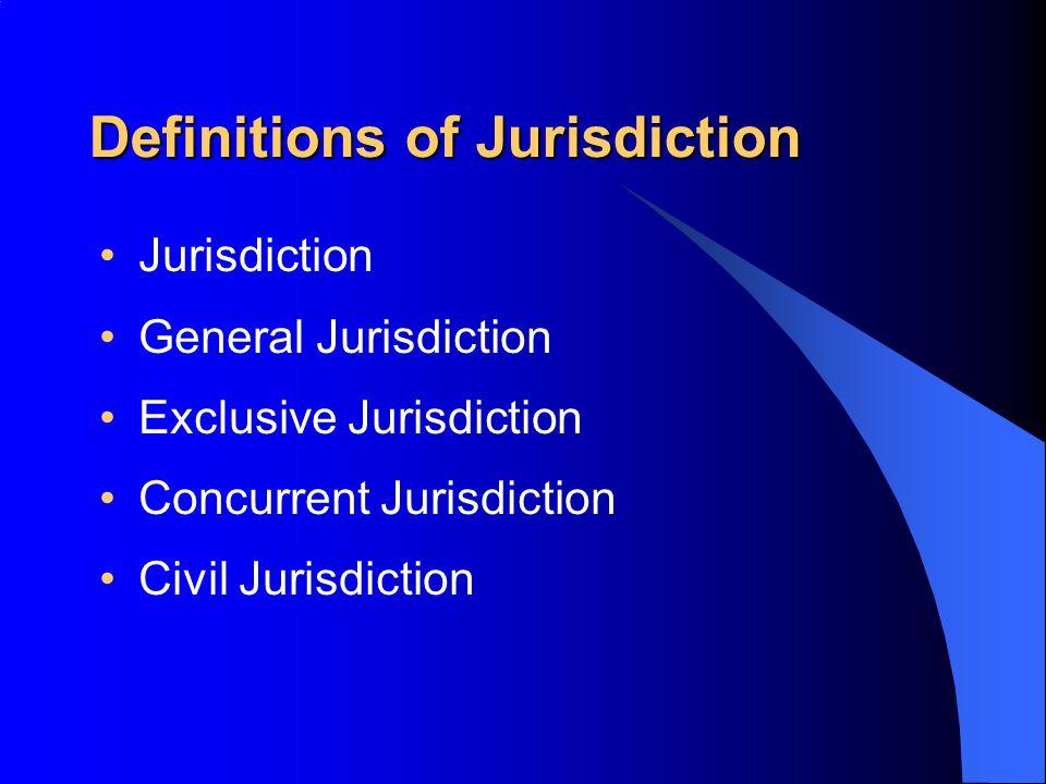 Definitions of Jurisdiction Jurisdiction General Jurisdiction Exclusive Jurisdiction Concurrent Jurisdiction Civil Jurisdiction