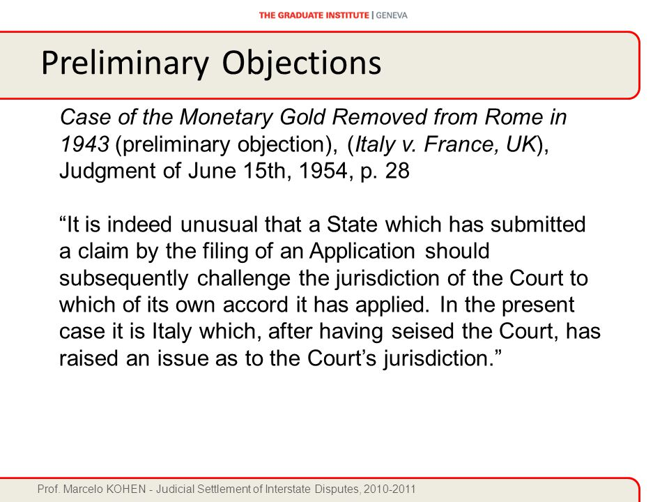 Prof. Marcelo KOHEN - Judicial Settlement of Interstate Disputes, 2010-2011 Case of the Monetary Gold Removed from Rome in 1943 (preliminary objection