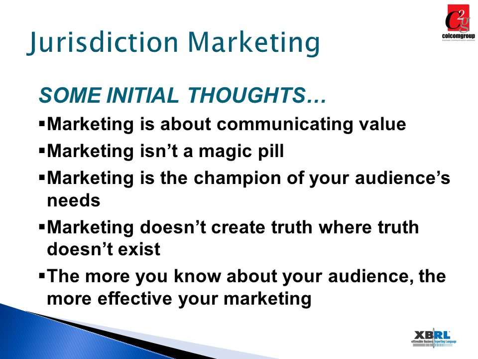 Jurisdiction Marketing HIGHLIGHTS COVERED TODAY  Define Your Marketing Strategy  Leverage Cost Effective Tools on Limited Budgets  Match Core Messages to Stakeholder Needs