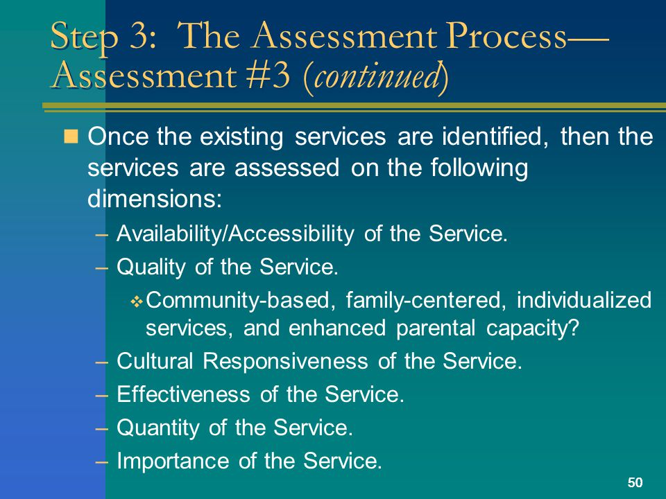 50 Step 3: The Assessment Process— Assessment #3 (continued) Once the existing services are identified, then the services are assessed on the following dimensions: –Availability/Accessibility of the Service.
