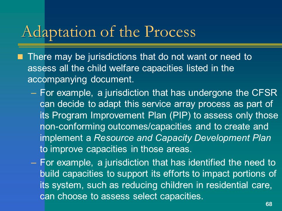 68 Adaptation of the Process There may be jurisdictions that do not want or need to assess all the child welfare capacities listed in the accompanying document.