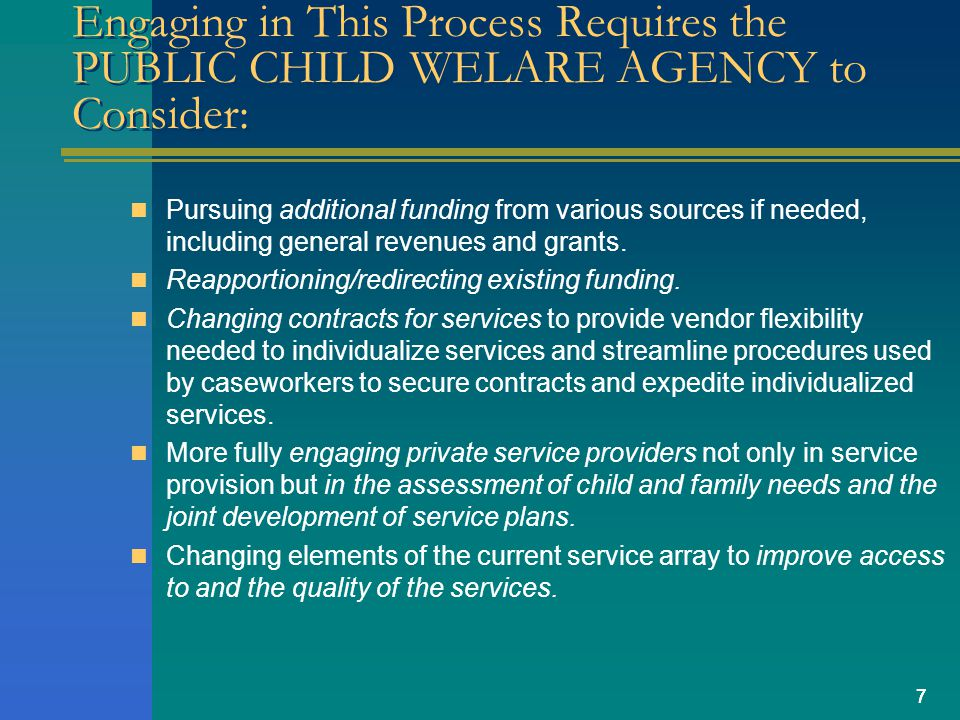77 Engaging in This Process Requires the PUBLIC CHILD WELARE AGENCY to Consider: Pursuing additional funding from various sources if needed, including general revenues and grants.