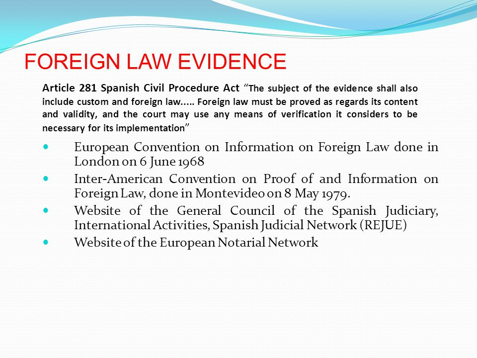 European Convention on Information on Foreign Law done in London on 6 June 1968 Inter-American Convention on Proof of and Information on Foreign Law, done in Montevideo on 8 May 1979.