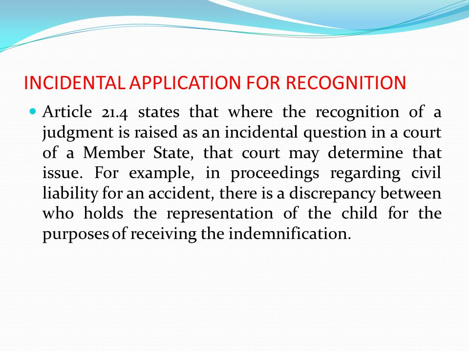 Article 21.4 states that where the recognition of a judgment is raised as an incidental question in a court of a Member State, that court may determine that issue.
