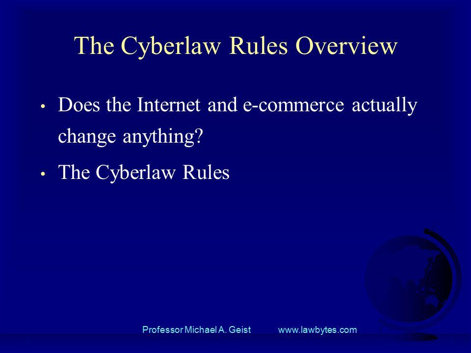Professor Michael A.Geist www.lawbytes.com Has Anything Changed.