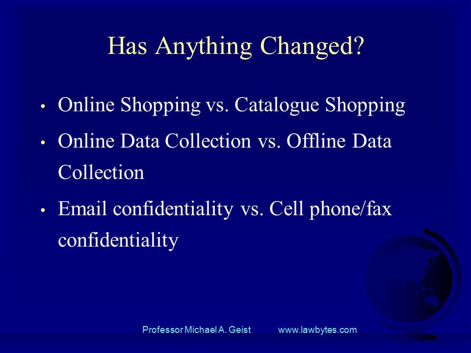 Professor Michael A. Geist www.lawbytes.com Has Anything Changed.