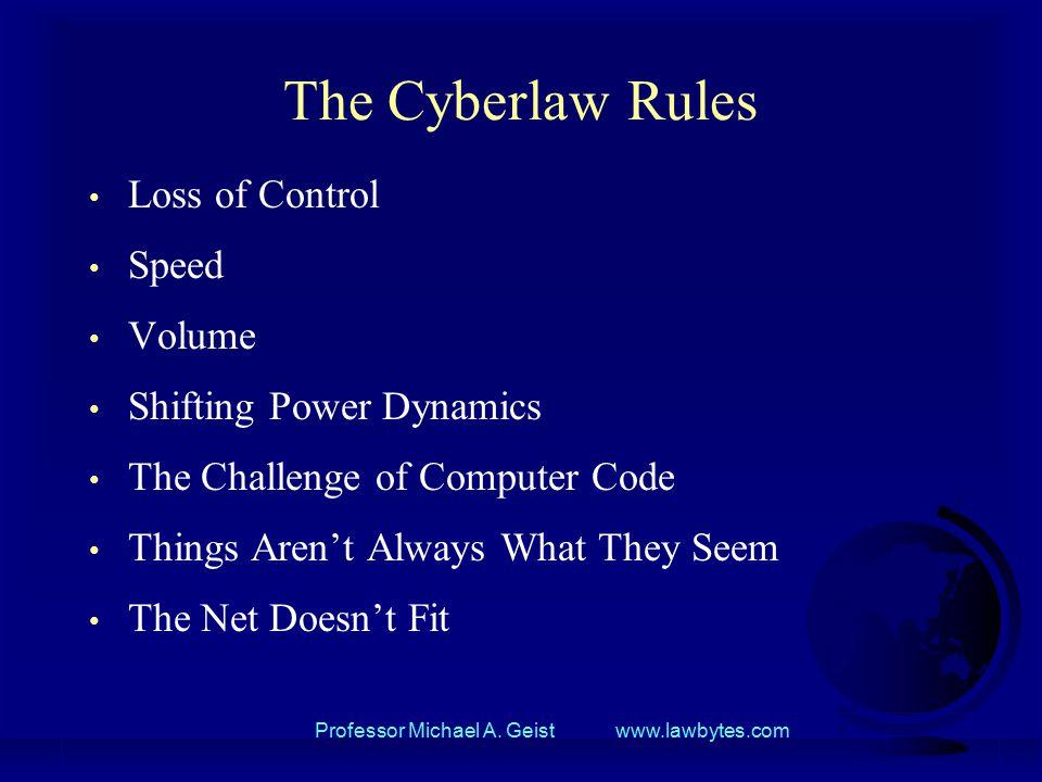 Professor Michael A. Geist www.lawbytes.com The Cyberlaw Rule #1 Loss of Control