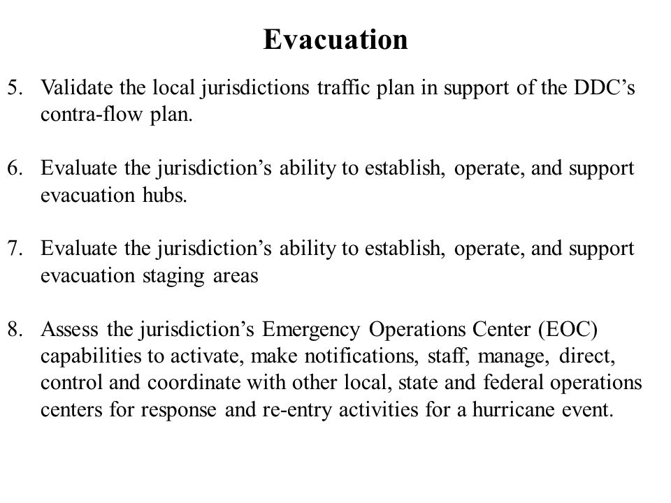 Evacuation 5.Validate the local jurisdictions traffic plan in support of the DDC's contra-flow plan.
