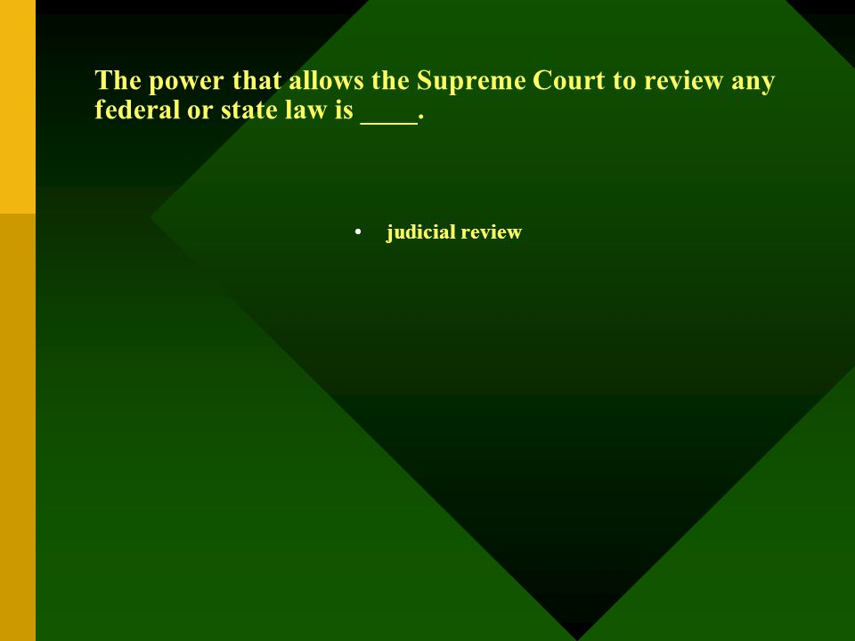 The power that allows the Supreme Court to review any federal or state law is ____. judicial review