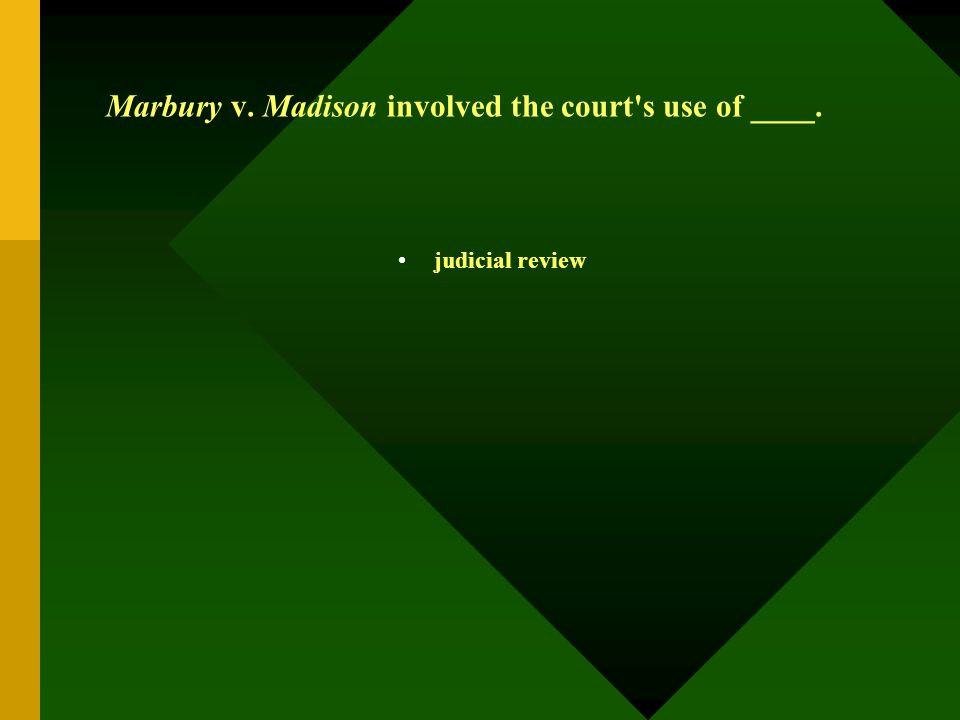 Marbury v. Madison involved the court's use of ____. judicial review
