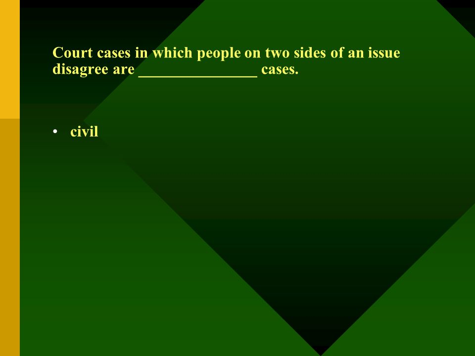 Court cases in which people on two sides of an issue disagree are _______________ cases. civil
