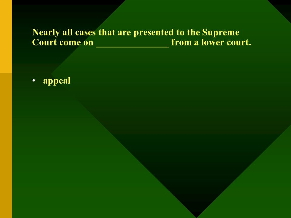 Nearly all cases that are presented to the Supreme Court come on _______________ from a lower court. appeal