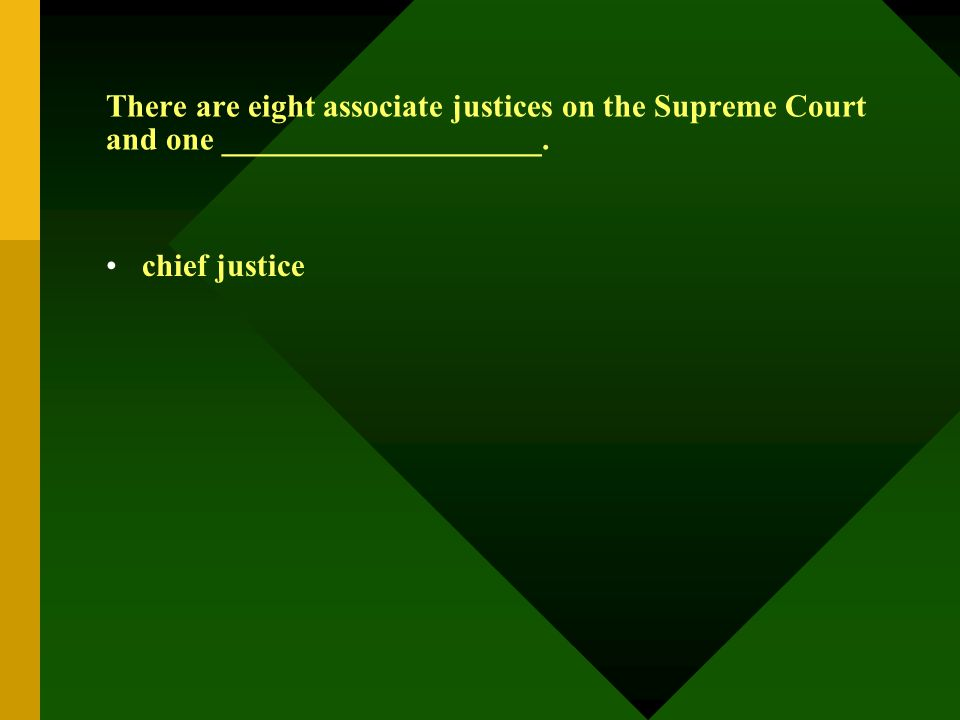 There are eight associate justices on the Supreme Court and one ____________________. chief justice