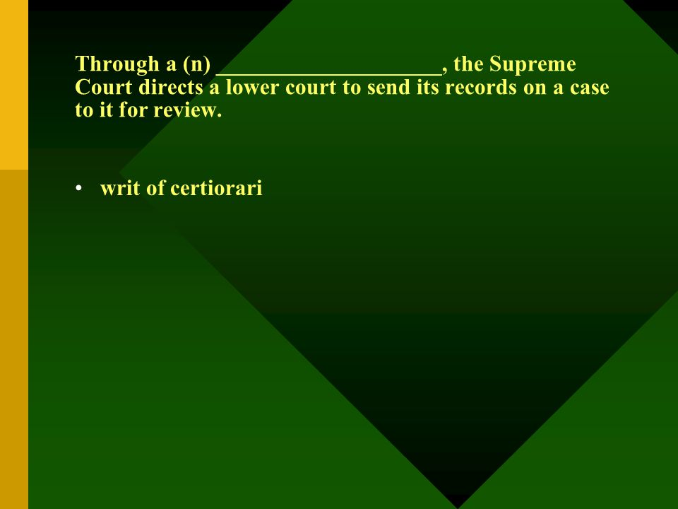 Through a (n) ____________________, the Supreme Court directs a lower court to send its records on a case to it for review. writ of certiorari