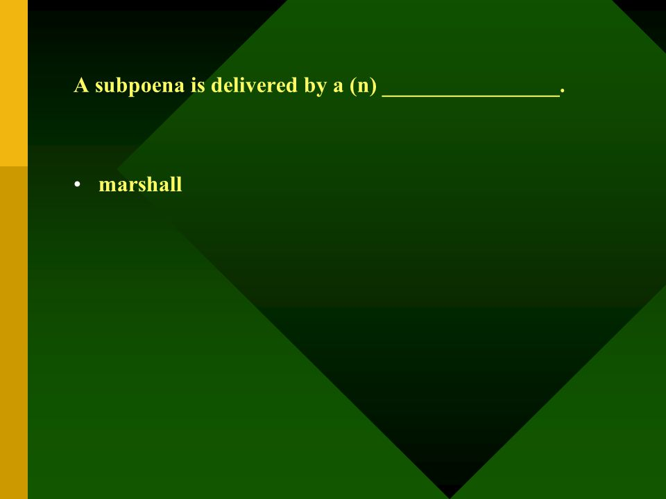 A subpoena is delivered by a (n) ________________. marshall