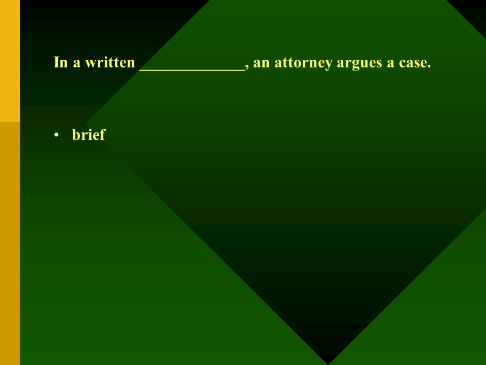In a written _____________, an attorney argues a case. brief