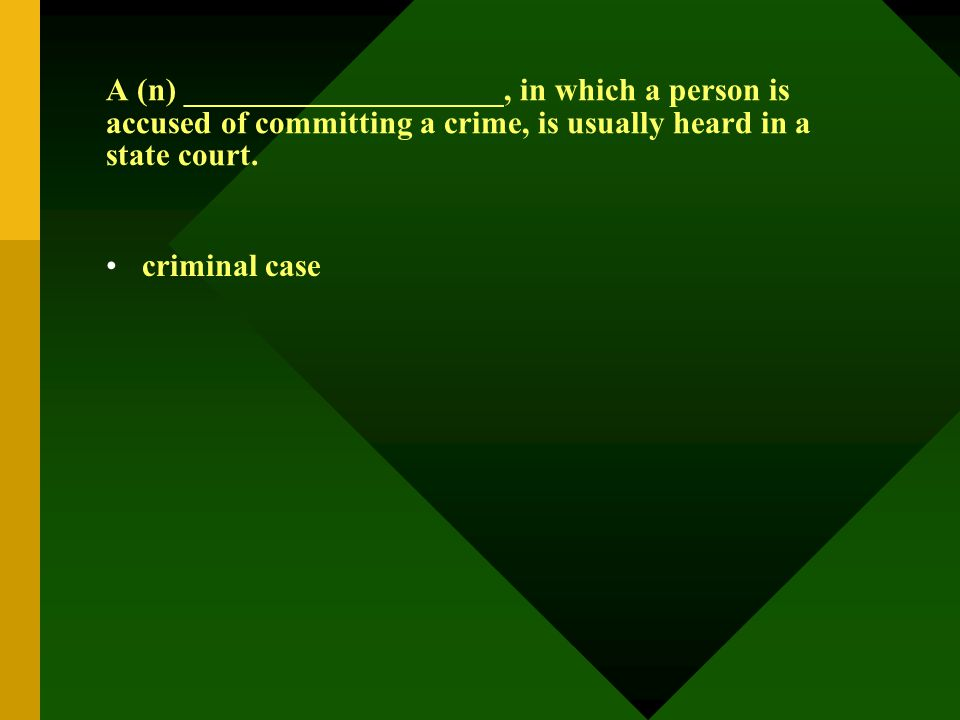 A (n) ____________________, in which a person is accused of committing a crime, is usually heard in a state court. criminal case