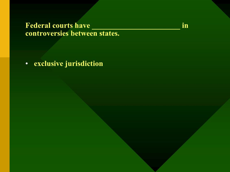 Federal courts have _______________________ in controversies between states. exclusive jurisdiction