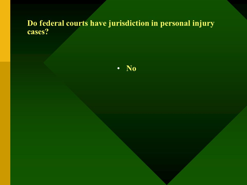 Do federal courts have jurisdiction in personal injury cases? No
