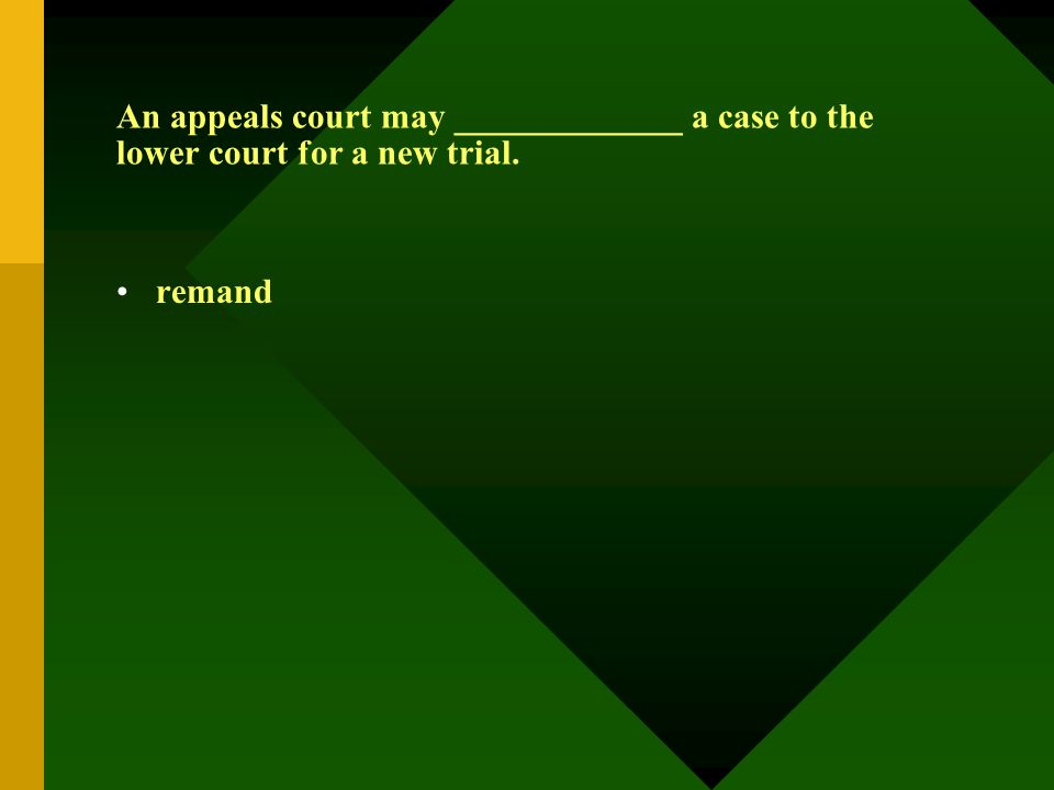 An appeals court may _____________ a case to the lower court for a new trial. remand