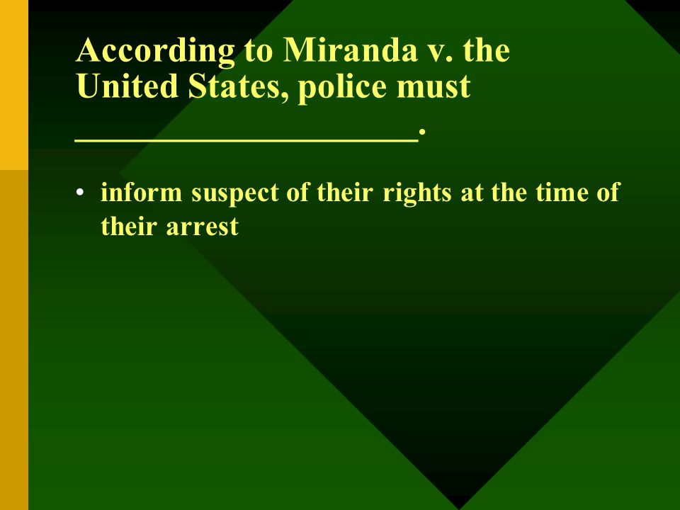 According to Miranda v. the United States, police must ___________________. inform suspect of their rights at the time of their arrest