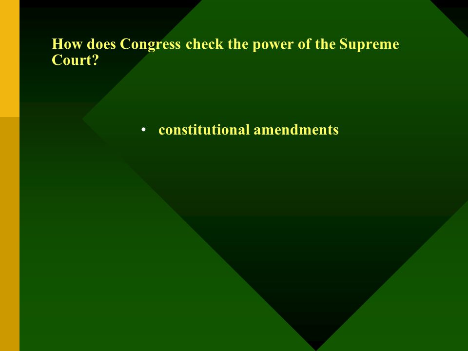 How does Congress check the power of the Supreme Court? constitutional amendments