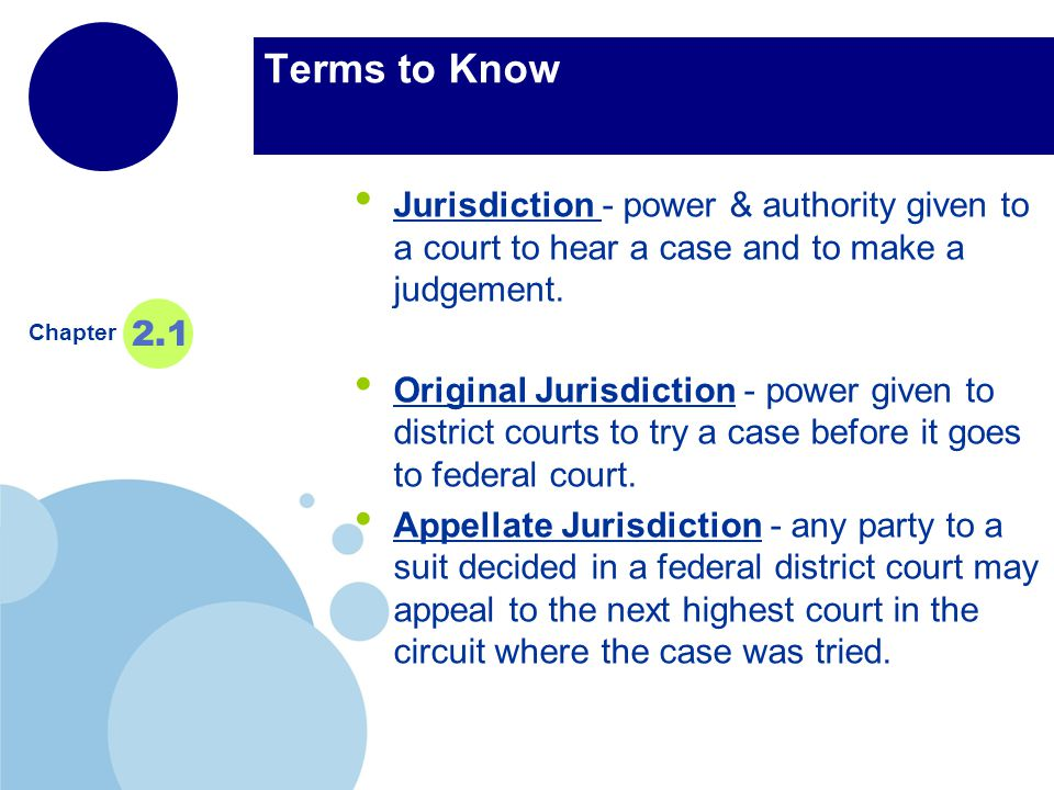 www.company.com Company LOGO Terms to Know Jurisdiction - power & authority given to a court to hear a case and to make a judgement.