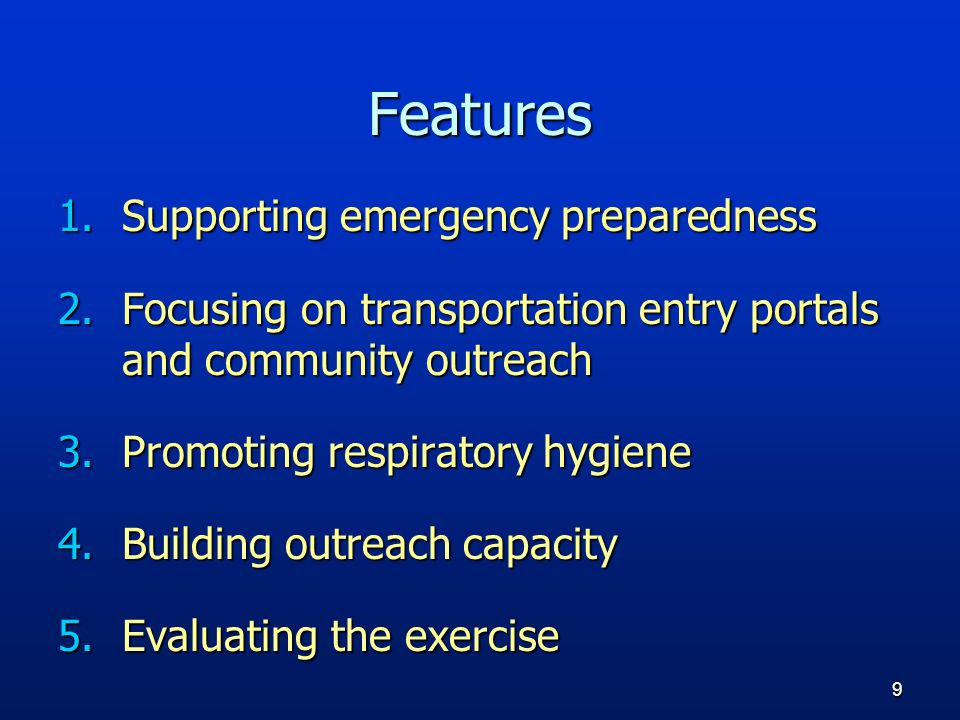 9 Features 1.Supporting emergency preparedness 2.Focusing on transportation entry portals and community outreach 3.Promoting respiratory hygiene 4.Building outreach capacity 5.Evaluating the exercise