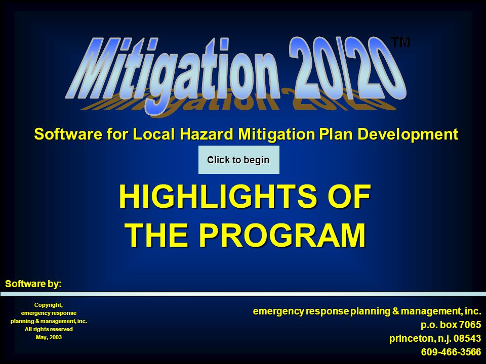 TM  Comprehensive mitigation planning software program with fully integrated modules for: Development and administration of the local planning group Development and administration of the local planning group Training, education and community involvement Training, education and community involvement Technical analyses and data management Technical analyses and data management Plan editing and printing Plan editing and printing Plan updating and maintenance Plan updating and maintenance  CD-based, using Microsoft Office Professional 2000 or XP* * Microsoft Office Professional 2000 and XP are registered trademarks of the Microsoft Corporation Click for next slide Click for next slide